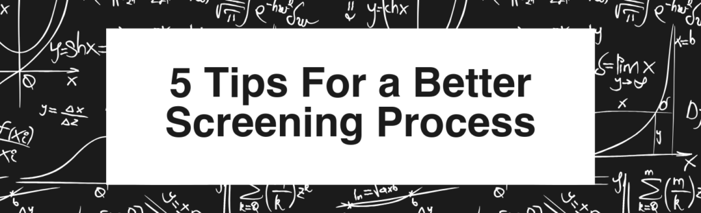 5 tips for a better screening process