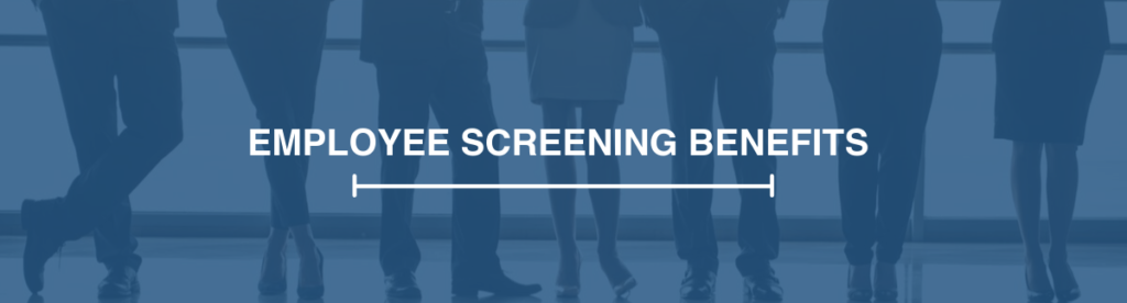 Learn more about employee screening benefits before hiring any company