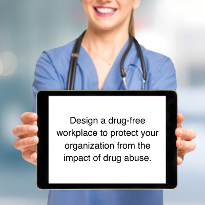 design drug-free workplace programs to protect their organizations from the impact of drug abuse.